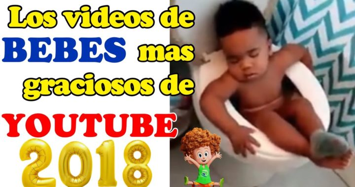 Los videos de BEBES graciosos de YOUTUBE 2018